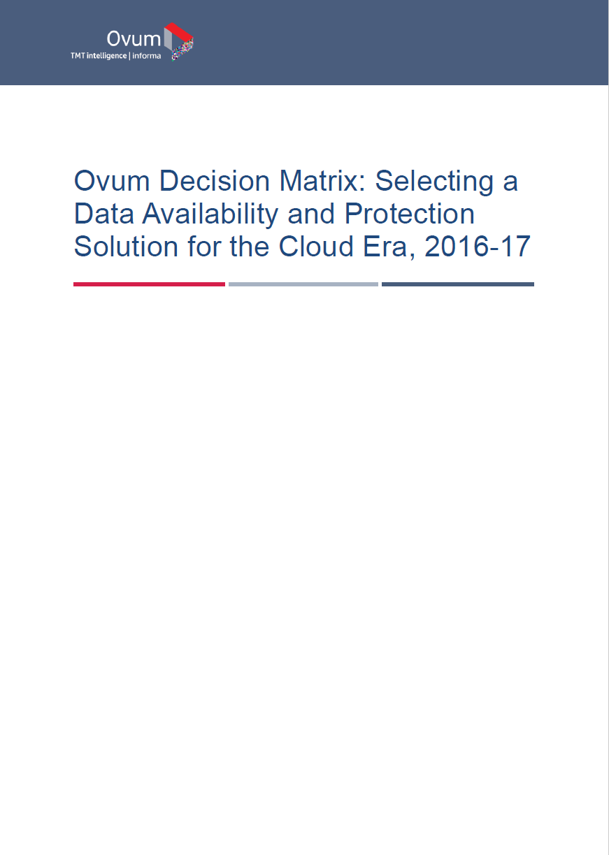 Ovum Decision Matrix: Selecting a Data Availability and Protection Solution for the Cloud Era, 2016-17.pdf