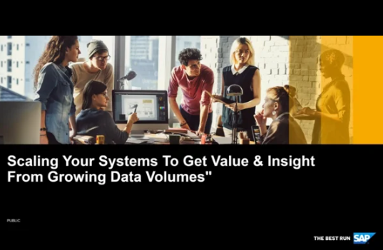 SAP Webinar: Scaling Your Systems To Get Value & Insight From Growing Data Volumes.