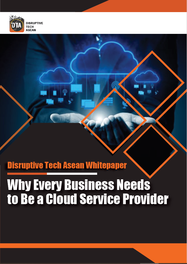 Disruptive Tech Asean Whitepaper - Why Every Business Needs to Be a Cloud Service Provider.pdf